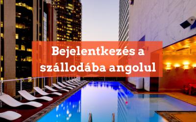 Bejelentkezés a szállodába – hasznos párbeszéd angolul hanganyaggal